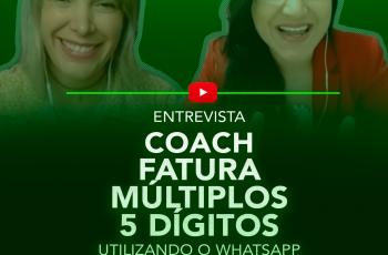 Coach Fatura Múltiplos 5 Dígitos Utilizando o WhatsApp Como Estratégia (Entrevista)